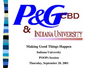 Making Good Things Happen Indiana University  POOPs Session Thursday, September 20, 2001