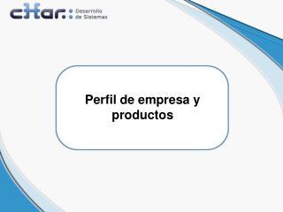 Perfil de empresa y productos