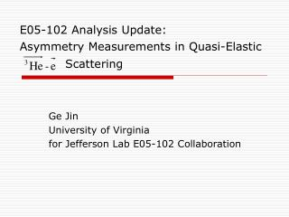 E05-102 Analysis Update:  Asymmetry Measurements in  Quasi-Elastic Scattering