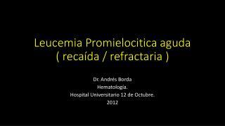 Leucemia Promielocitica aguda  ( recaída / refractaria )