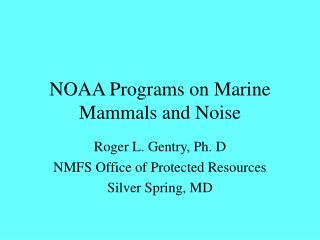 NOAA Programs on Marine Mammals and Noise
