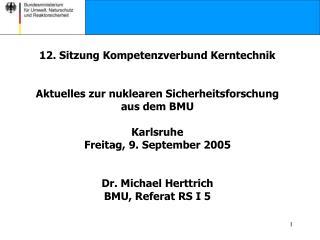 12. Sitzung Kompetenzverbund Kerntechnik Aktuelles zur nuklearen Sicherheitsforschung  aus dem BMU