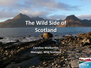 Caroline Warburton Manager, Wild Scotland