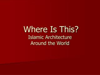 Where Is This? Islamic Architecture  Around the World