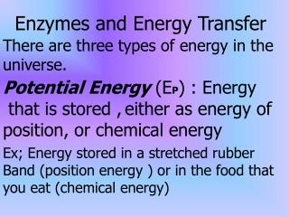 Potential Energy  (E P ) : Energy  that is stored , either as energy of
