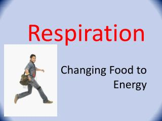 Respiration Changing Food to Energy