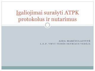 ?galiojimai sura�yti ATPK protokolus ir nutarimus