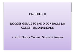 CAPÍTULO  II  NOÇÕES GERAIS SOBRE O CONTROLE DA CONSTITUCIONALIDADE