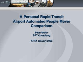 A Personal  Rapid Transit Airport Automated People Mover Comparison Peter Muller PRT Consulting