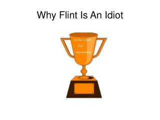 Why Flint Is An Idiot