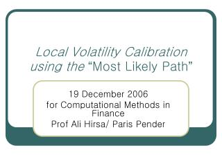 Local Volatility Calibration using the  � Most Likely Path �