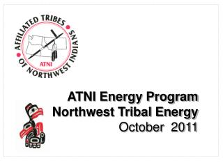 ATNI Energy Program  Northwest Tribal Energy   October  2011