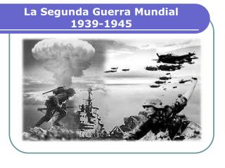 La Segunda Guerra Mundial 1939-1945