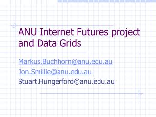 ANU Internet Futures project and Data Grids