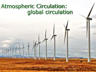 Atmospheric Circulation:                global circulation