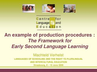 An example of production procedures : The Framework for  Early Second Language Learning