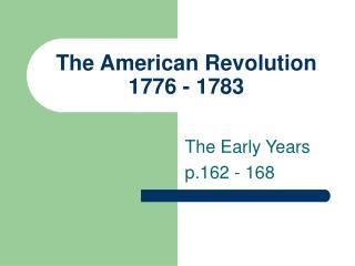 The American Revolution 1776 - 1783