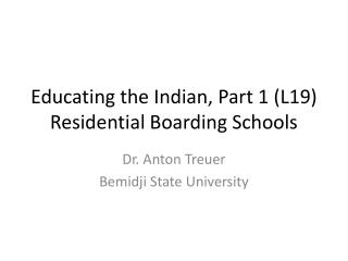 Educating the Indian, Part 1 (L19) Residential Boarding Schools