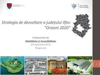 Componenta de  Mobilitate și Accesibilitate 20 Septembrie2013 Mogosoaia