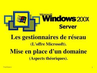 Les gestionnaires de réseau (L'offre Microsoft). Mise en place d'un domaine (Aspects théoriques).