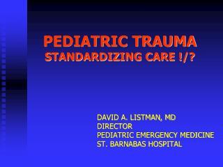 PEDIATRIC TRAUMA STANDARDIZING CARE !/?