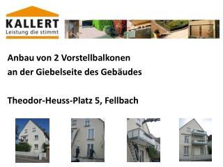 Anbau von 2 Vorstellbalkonen an der Giebelseite des Geb udes  Theodor-Heuss-Platz 5, Fellbach