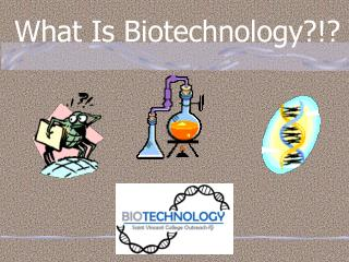 What Is Biotechnology?!?