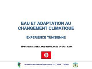 EAU ET ADAPTATION AU  CHANGEMENT CLIMATIQUE   EXPERIENCE TUNISIENNE
