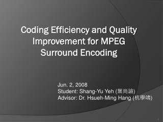 Jun. 2, 2008 Student: Shang-Yu  Yeh  ( 葉尚諭 ) Advisor: Dr.  Hsueh -Ming Hang ( 杭學鳴 )