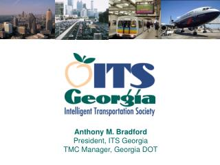 Anthony M. Bradford President, ITS Georgia TMC Manager, Georgia DOT