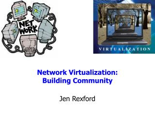 Network Virtualization:  Building Community