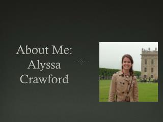 About Me:  Alyssa Crawford