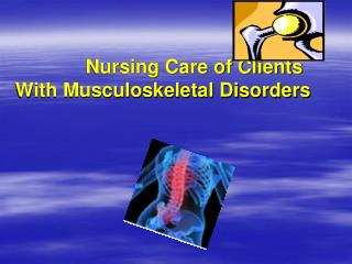 Nursing Care of Clients With Musculoskeletal Disorders