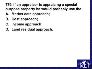 779. If an appraiser is appraising a special purpose property he would probably use the: