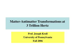 Matter-Antimatter Transformations at 3 Trillion Hertz