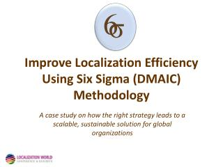 Improve Localization Efficiency Using Six Sigma (DMAIC) Methodology