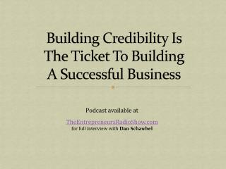 Building credibility is THE ticket to building a successful
