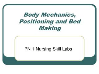 Body Mechanics, Positioning and Bed Making