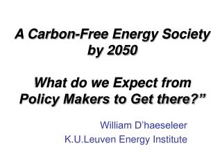 A Carbon-Free Energy Society by 2050  What do we Expect from Policy Makers to Get there?""