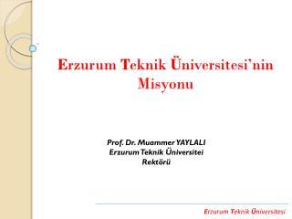 E rzurum  T eknik  Ü niversitesi'nin Misyonu