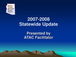 2007-2008 Statewide Update Presented by ATAC Facilitator