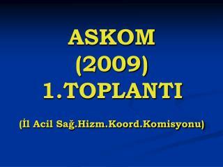 ASKOM 2009 1.TOPLANTI Il Acil Sag.Hizm.Koord.Komisyonu