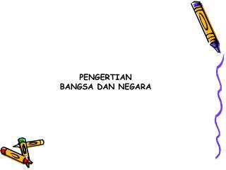 PENGERTIAN BANGSA DAN NEGARA