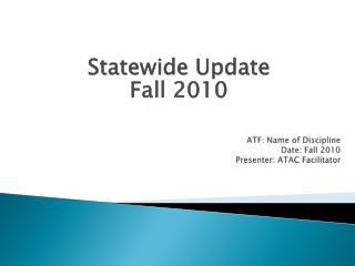 ATF: Name of Discipline Date: Fall 2010 Presenter: ATAC Facilitator