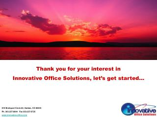 Thank you for your interest in  Innovative Office Solutions, let's get started…