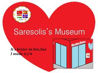 Saresolis's  Museum
