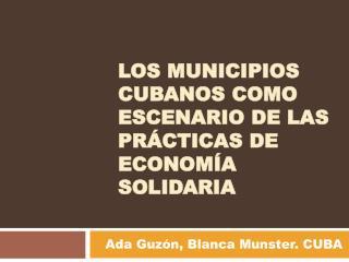 Los municipios cubanos como escenario de las prácticas de economía solidaria