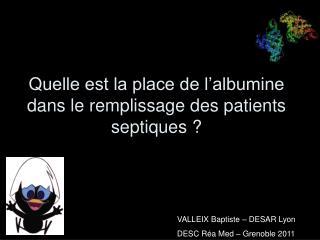 Quelle est la place de l'albumine dans le remplissage des patients septiques ?