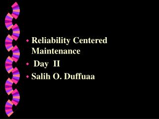 Reliability Centered Maintenance  Day  II Salih O. Duffuaa