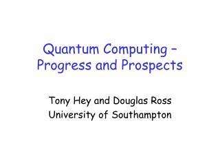 Quantum Computing – Progress and Prospects